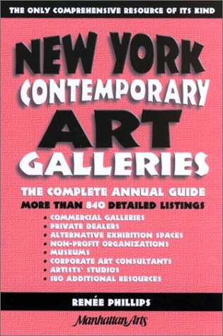 New York Contemporary Art Galleries : The Complete Annual Guide - Renee Phillips