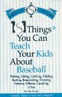 """101 Things You Can Teach Your Kids About Baseball: Actually, There's at Least 367 of Them"""