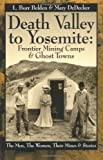 Death Valley to Yosemite:  Frontier Mining Camps and Ghost Towns - The Men, The Women, Their Mines and Stories