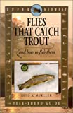Fly Fishing Wisconsin: Upper Midwest Flies That Catch Trout and How to Fish Them: Year-Round Guide