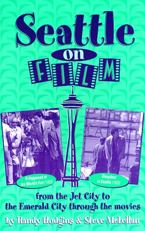 Seattle on Film : From the Jet City to the Emerald City Through the Movies, McLellan, Steve