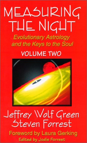 Measuring the Night: Evolutionary Astrology and the Keys to the Soul, Vol. 2, Jeff Green; Steven Forrest; Jeffrey Wolf Green