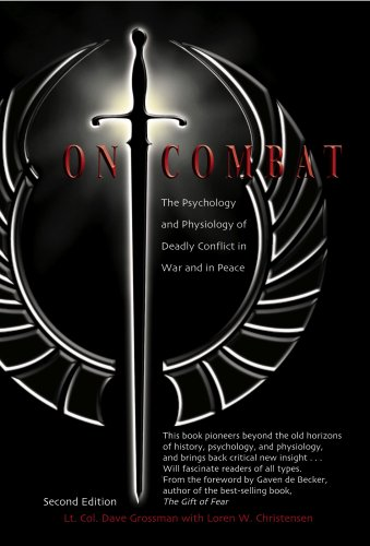 On Combat: The Psychology and Physiology of Deadly Conflict in War and in Peace, Dave Grossman; Loren W. Christensen