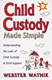 Child Custody Made Simple: Understanding the Law of Child Custody and Child Support