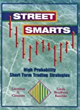 Street Smarts: High Probability Short Term Trading Strategies by Laurence A. Connors, Linda Bradford Raschke (Hardcover)