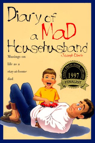 Diary of a Mad Househusband: Musings on Life as a Stay-at-Home Dad, Oberle, Joseph