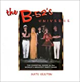 The B-52\'s Universe: The Essential Guide to the World\'s Greatest Party Band