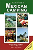 Traveler's Guide to Mexican Camping: Explore Mexico and Belize With Your Rv or Tent (Traveler's Guide to Mexican Camping, 2nd Ed)