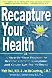Recapture Your Health:  A Step-by-Step Program to Reverse Chronic Symptoms and Create Lasting Wellness