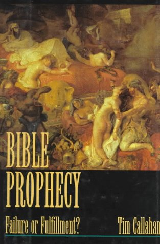 Bible Prophecy, Failure or Fulfillment?, by Callahan, T.