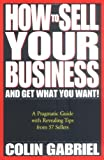Buy How to Sell Your Business - And Get What You Want!: A Pragmatic Guide With Revealing Tips from 57 Sellers from Amazon