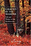 Graced by the Seasons: Fall and Winter in the Northwoods