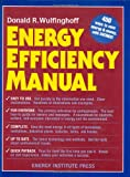 Energy Efficiency Manual: for everyone who uses energy, pays for utilities, designs and builds, is interested in energy conse
