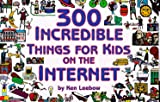 300 Incredible Things for Kids on the Internet