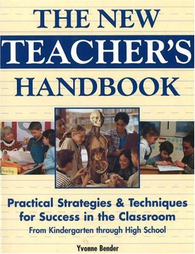 PDF The New Teacher s Handbook Practical Strategies Techniques for Success in the Classroom from Kindergarten Through High School