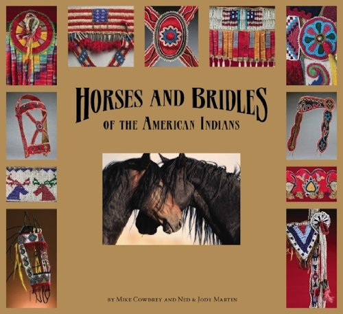 Horses and Bridles of the American Indians, Mike Cowdrey; Ned & Jody Martin