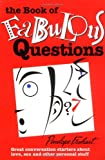 The Book of Fabulous Questions: Great Conversation Starters About Love, Sex and Other Personal Stuff