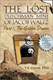 The Lost Dutchman Mine of Jacob Waltz, Part 1. The Golden Dream