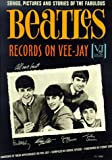 Songs, Pictures and Stories of the Fabulous Beatles Records on Vee-Jay