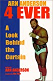 Arn Anderson 4 Ever : A Look Behind The Curtain