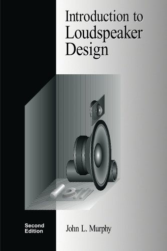 Introduction to Loudspeaker Design: Second Edition - John L. Murphy
