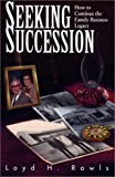 Seeking Succession : How to Continue the Family Business Legacy