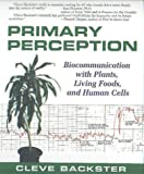 Primary Perception: Biocommunication With Plants, Living Foods and Human Cells