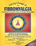 Taking Charge of Fibromyalgia: Everything You Need to Know to Manage Fibromyalgia