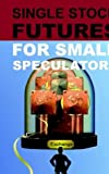 Single Stock Futures for Small Speculators by Noble DraKoln