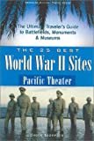 The 25 Best World War II Sites, Pacific Theater: The Ultimate Traveler's Guide to the Battlefields, Monuments and Museums