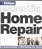 This Old House Essential Home Repair by The Editors of This Old House Magazine