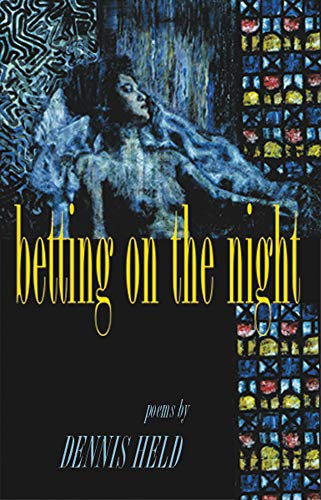 Betting on the Night: Poems, Held, Dennis