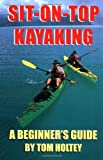 Sit-on-Top Kayacking : A Beginner's Guide
