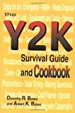 The Y2K Survival Guide and Cookbook: Recipes for Woodstove, Fireplace and Campfire Cooking, Storing Food and Supplies, and Getting Ready for Any Emergency/Albert K. Bates