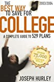 College Financial Aid: The Best Way to Save for College: A Complete Guide to 529 Plans, 2003-2004 (Best Way to Save for College, 2003-2004)