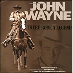 John Wayne... There Rode a Legend: A Western Tribute