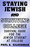 Staying Jewish and Surviving College: Survival Guide for the Jewish Student at College