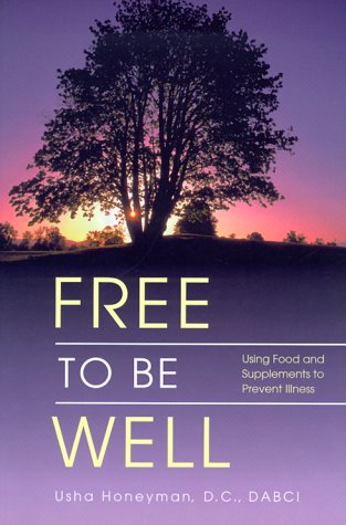 Free to Be Well : Using Food and Supplements to Prevent Illness, Honeyman, Usha