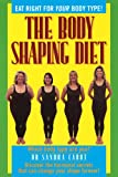 The Body Shaping Diet: A Leading Woman's Health Specialist Reveals the Hormonal Secrets That Can Change Your Shape Forever