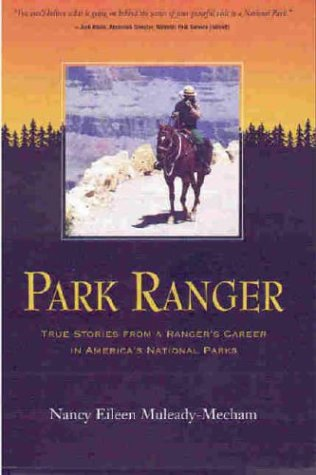 Park Ranger True Stories from a Ranger's Career in America's National Parks, Nancy Eileen Muleady-Mecham