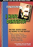 Nothin' Personal Doc, But I Hate Dentists!