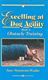 Excelling at Dog Agility - Book 1: Obstacle Training