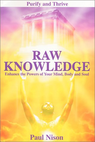 Raw Knowledge: Enhance the Powers of the Mind, Body and Soul, Paul Nison