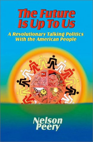 The Future Is Up to Us - A revolutionary talking politics with the American people, Peery, Nelson