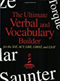 The Ultimate Verbal and Vocabulary Builder for the SAT, ACT, GRE, GMAT and LSAT