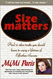 Size matters : And 21 Other Truths You Should Know to Enjoy a Lifetime of Effortless Success