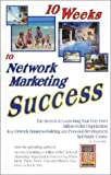 Buy 10 Weeks to Network Marketing Success: The Secrets to Launching Your Very Own Million-Dollar Organization In a 10-Week Business-Building and Personal- from Amazon