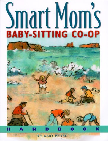 Smart Mom's Baby-Sitting Co-Op Handbook by Gary Myers