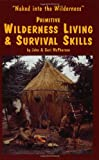 Primitive Wilderness Living & Survival Skills: Naked into the Wilderness, John McPherson; Geri McPherson