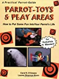 Parrot-Toys and Play Areas : How To Put Some Fun Into Your Parrot's Life by Carol S. D'Arezzo, Lauren Shannon-Nunn (Paperback)